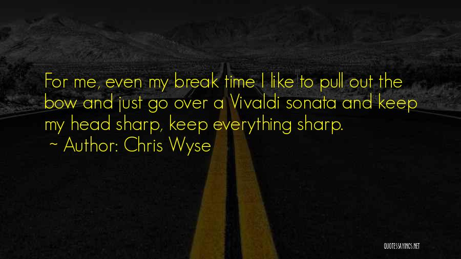 Bow My Head Quotes By Chris Wyse