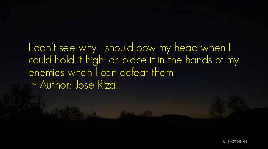 Bow My Head Quotes By Jose Rizal