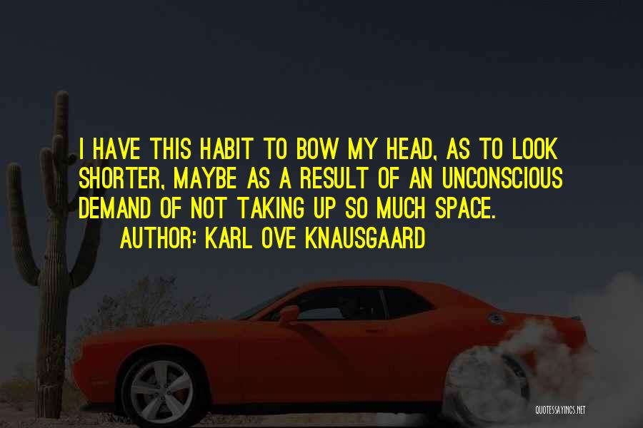 Bow My Head Quotes By Karl Ove Knausgaard