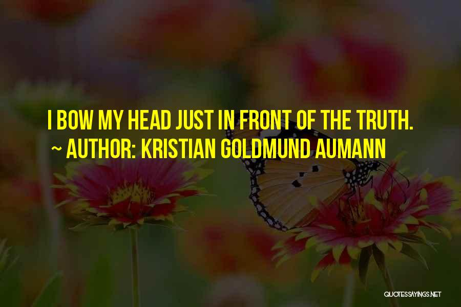 Bow My Head Quotes By Kristian Goldmund Aumann