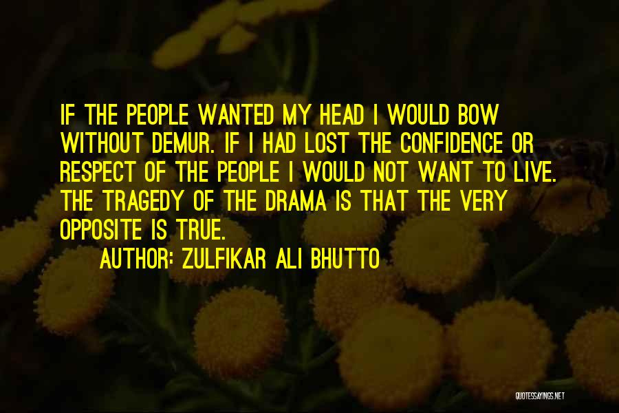 Bow My Head Quotes By Zulfikar Ali Bhutto