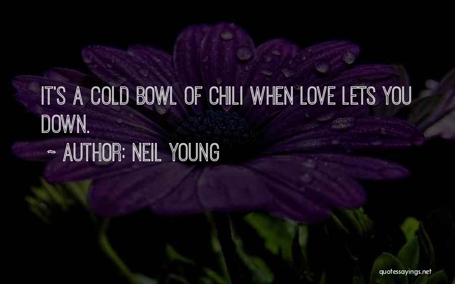 Bowl Of Chili Quotes By Neil Young