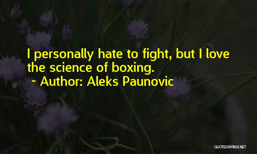 Boxing Fighting Quotes By Aleks Paunovic