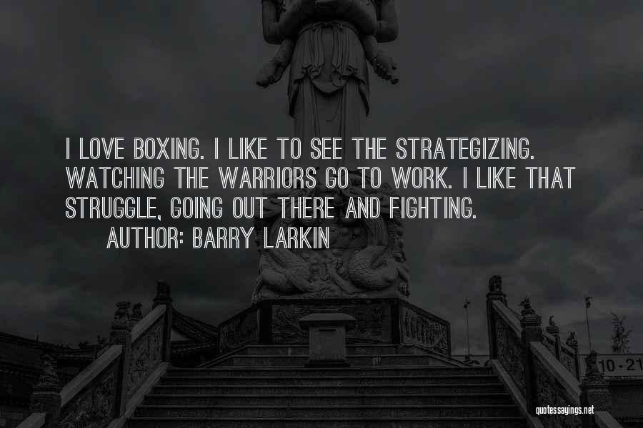 Boxing Fighting Quotes By Barry Larkin
