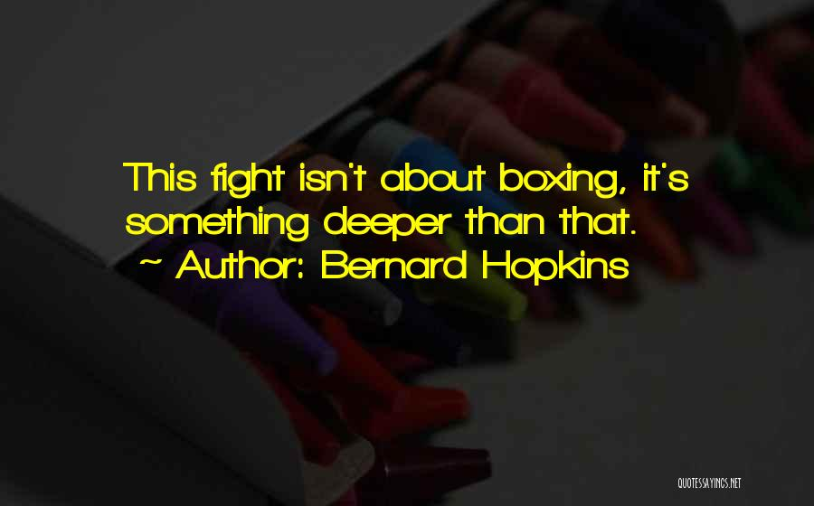 Boxing Fighting Quotes By Bernard Hopkins