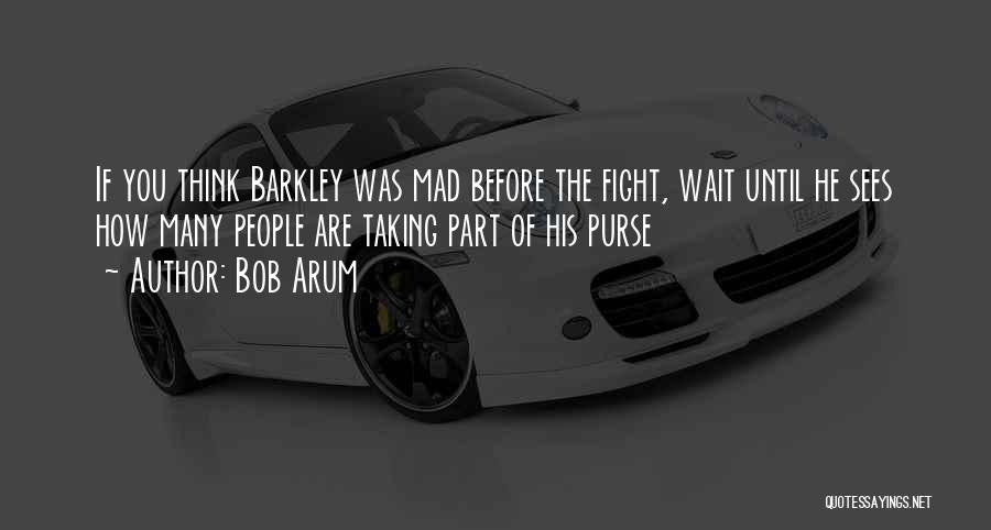 Boxing Fighting Quotes By Bob Arum