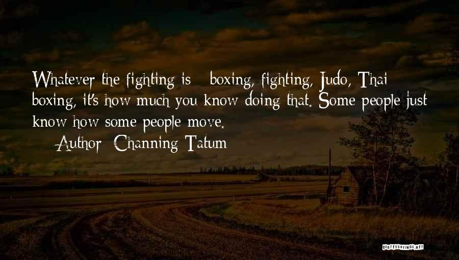 Boxing Fighting Quotes By Channing Tatum