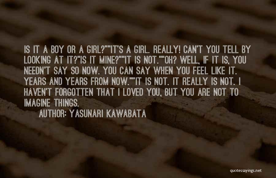 Boy Is Mine Quotes By Yasunari Kawabata