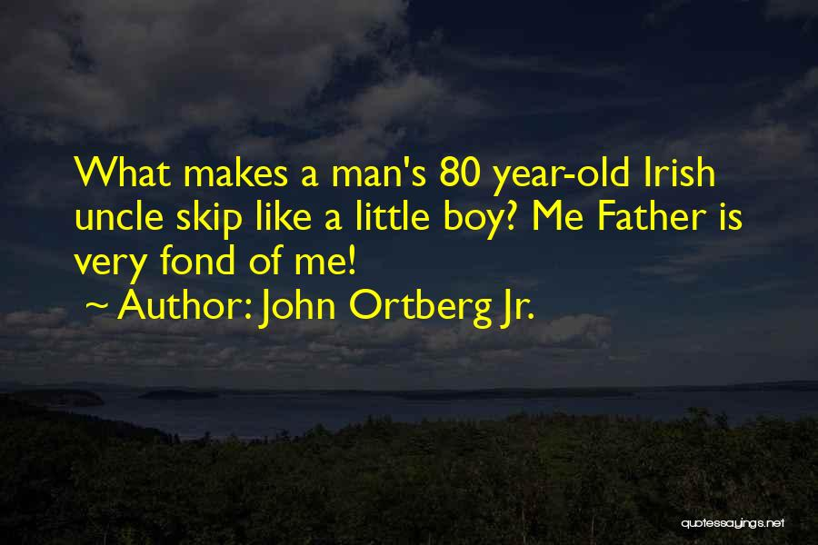 Boy Love Quotes By John Ortberg Jr.