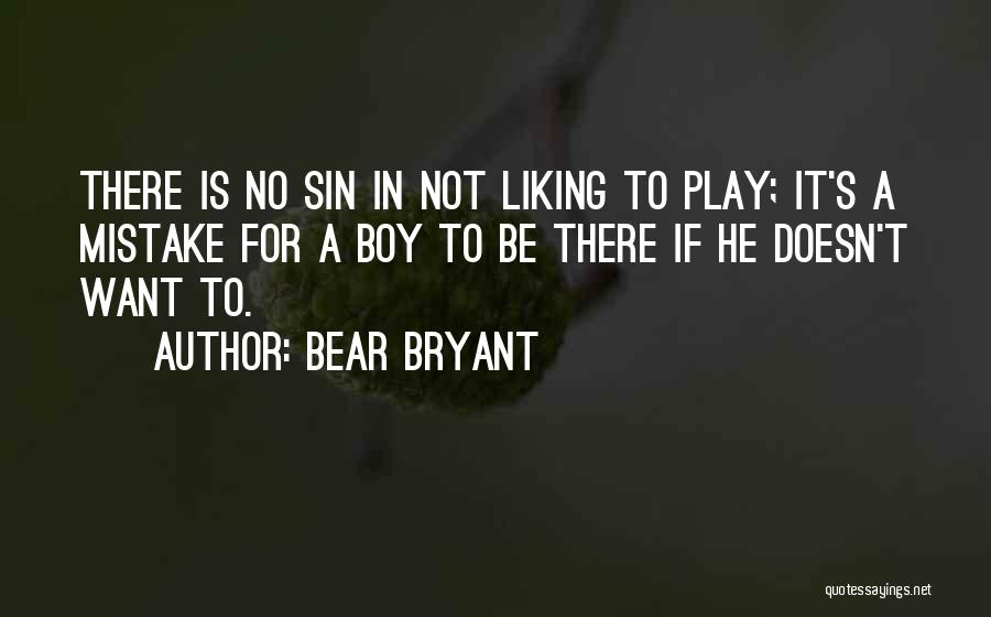 Boy Not Liking You Quotes By Bear Bryant