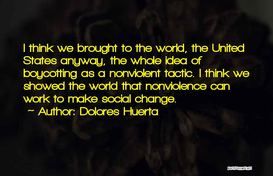 Boycotting Quotes By Dolores Huerta