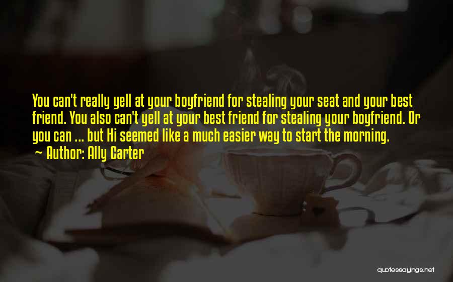 Boyfriend Best Friend Quotes By Ally Carter