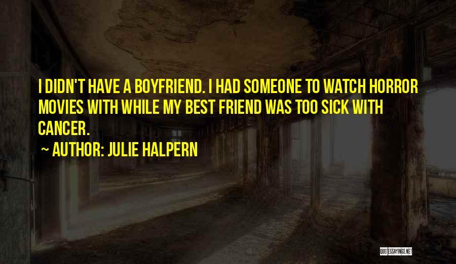 Boyfriend Best Friend Quotes By Julie Halpern