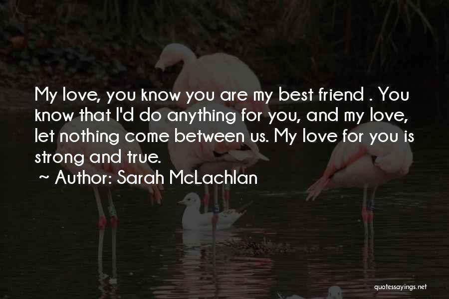 Boyfriend Best Friend Quotes By Sarah McLachlan