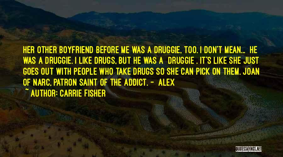 Boyfriend Doing Drugs Quotes By Carrie Fisher