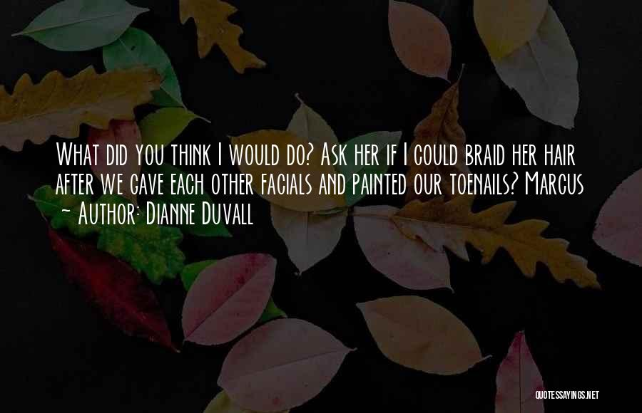 Braid My Hair Quotes By Dianne Duvall