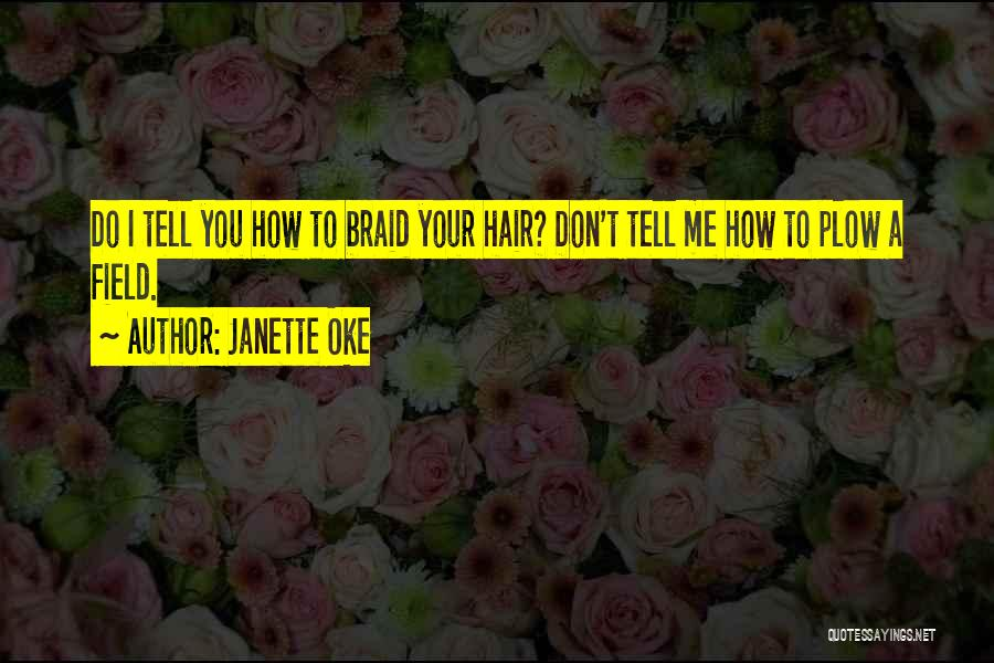 Braid My Hair Quotes By Janette Oke