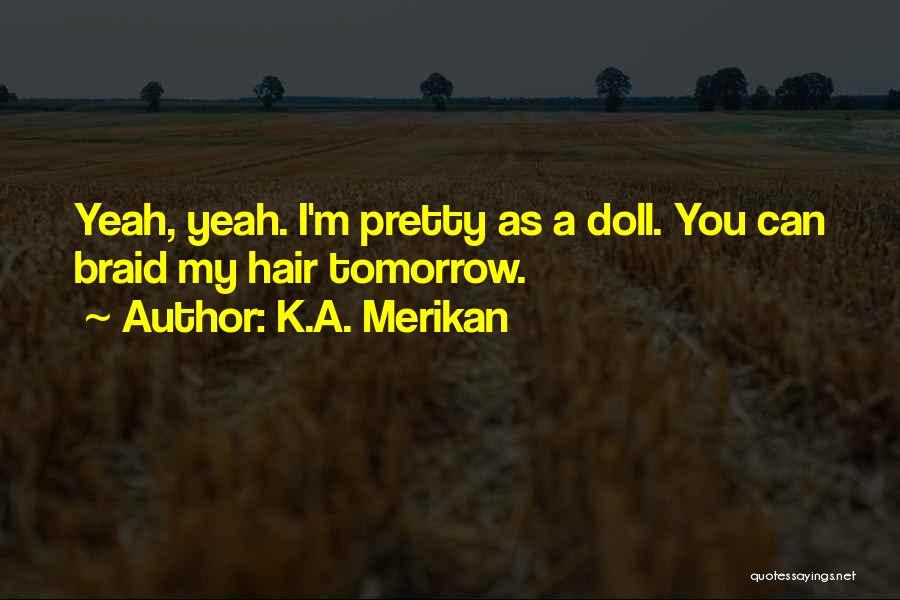 Braid My Hair Quotes By K.A. Merikan