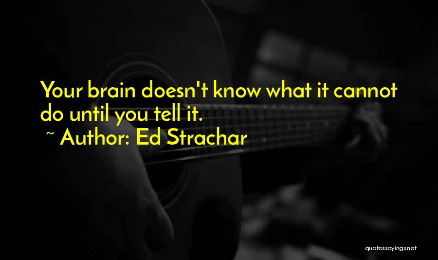 Brain Intelligence Quotes By Ed Strachar