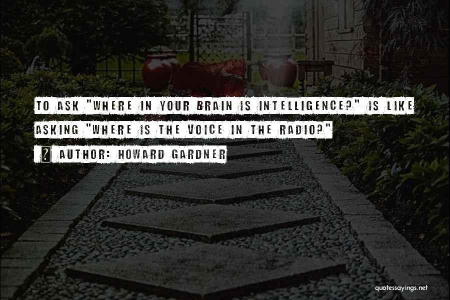 Brain Intelligence Quotes By Howard Gardner