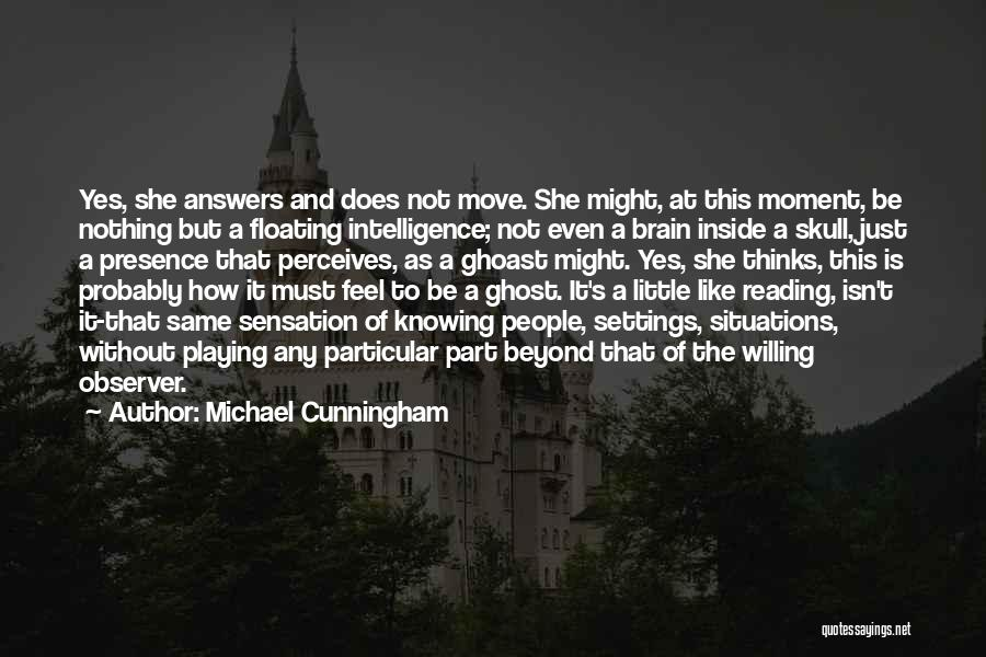 Brain Intelligence Quotes By Michael Cunningham