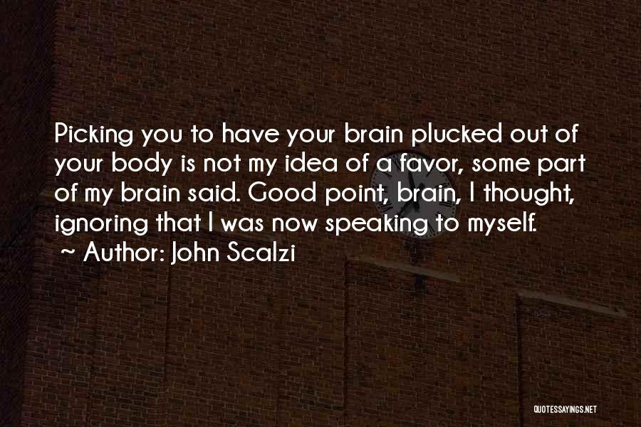Brain Picking Quotes By John Scalzi