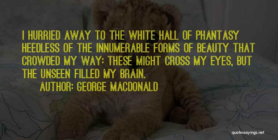 Brain Without Beauty Quotes By George MacDonald