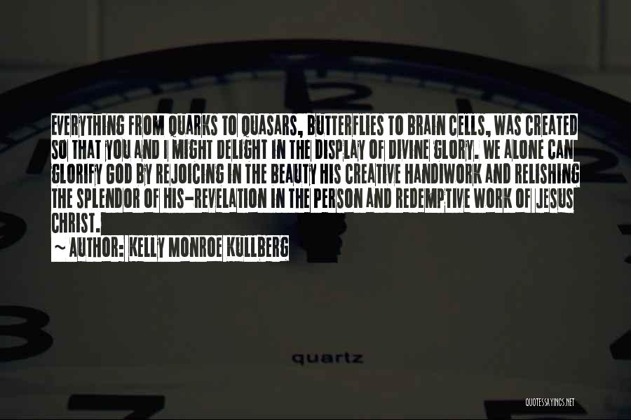 Brain Without Beauty Quotes By Kelly Monroe Kullberg
