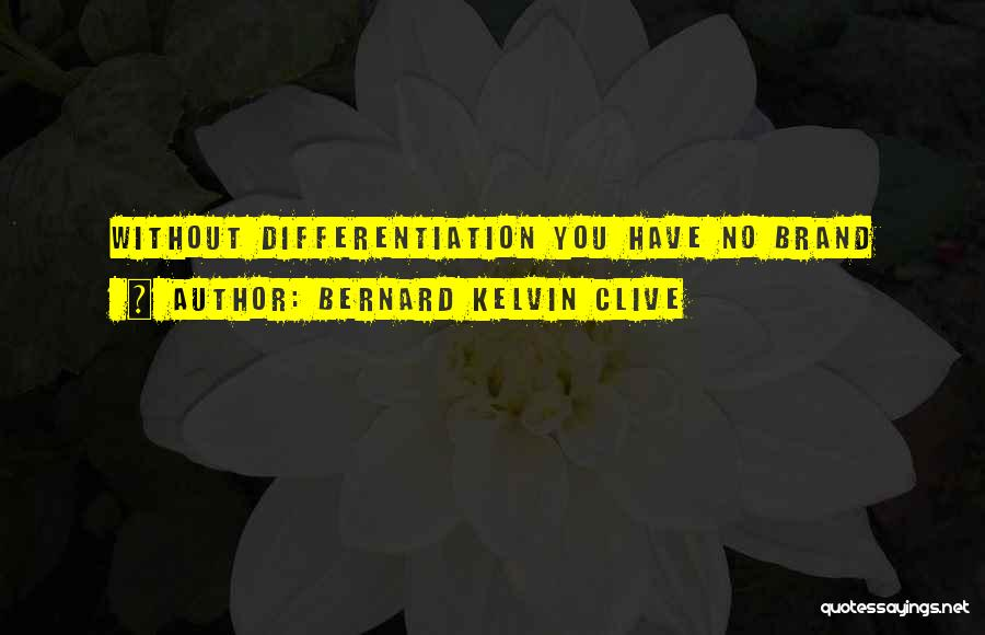Brand Differentiation Quotes By Bernard Kelvin Clive