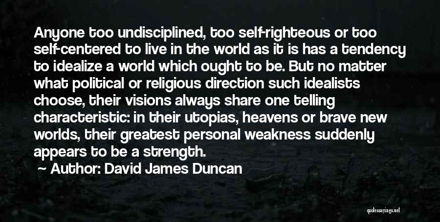 Brave New Worlds Quotes By David James Duncan