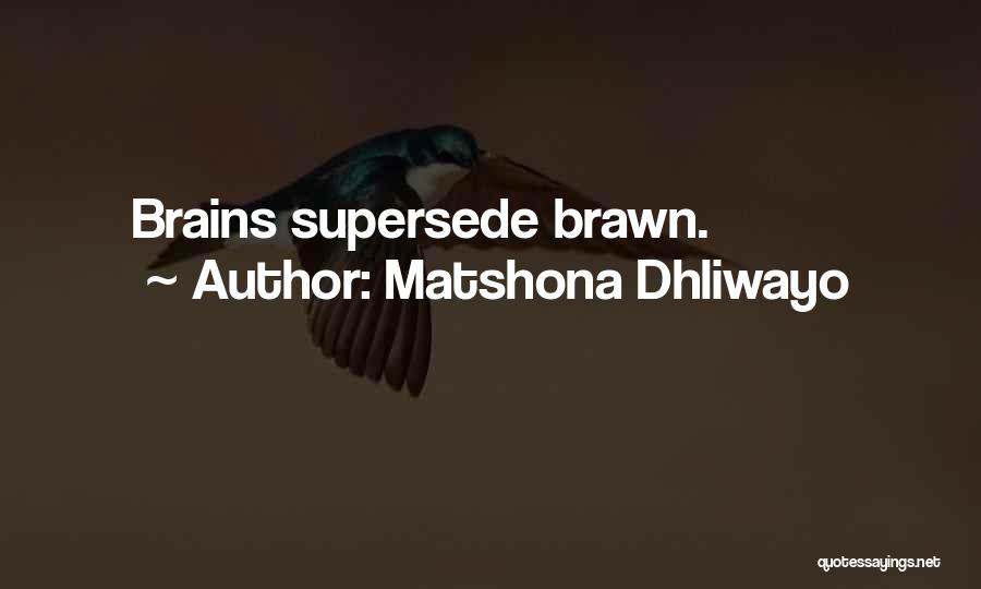 Brawn Over Brains Quotes By Matshona Dhliwayo