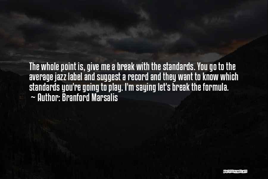 Break Even Point Quotes By Branford Marsalis