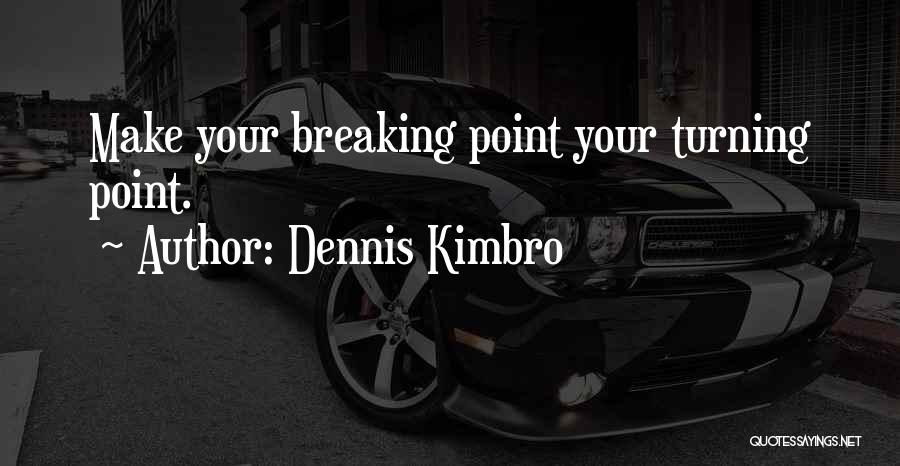 Break Even Point Quotes By Dennis Kimbro