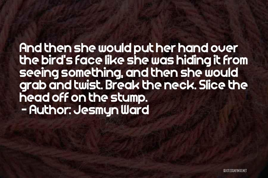 Break Neck Quotes By Jesmyn Ward