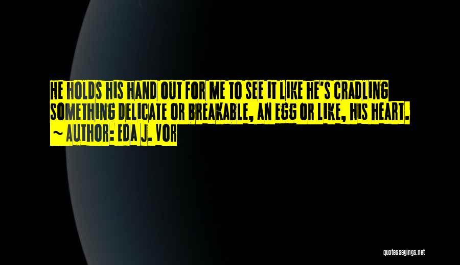 Breakable Quotes By Eda J. Vor