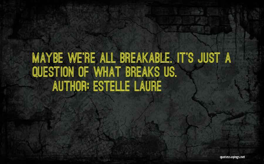 Breakable Quotes By Estelle Laure