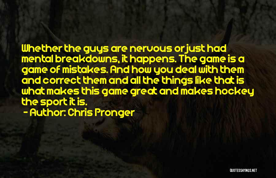 Breakdowns Quotes By Chris Pronger