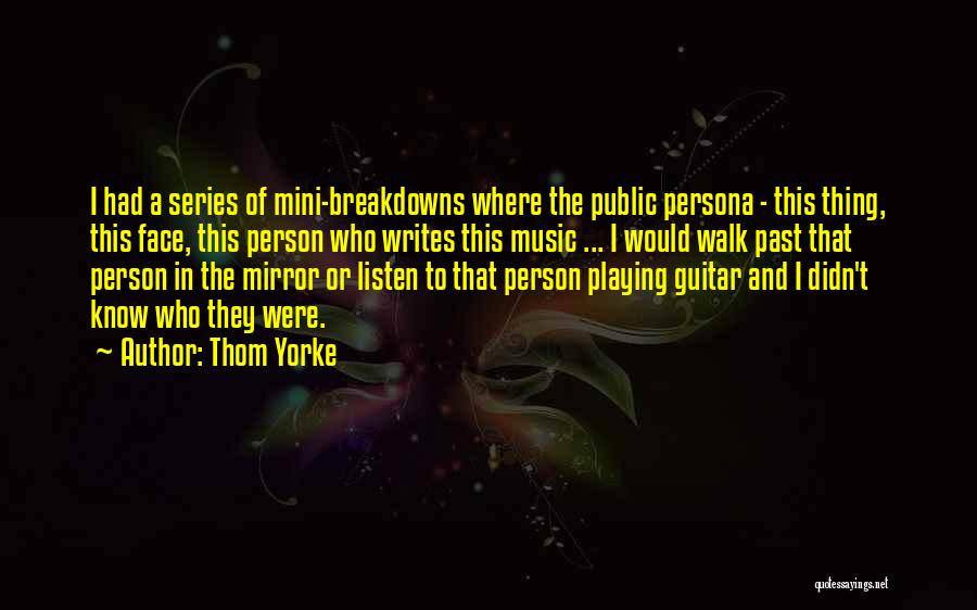 Breakdowns Quotes By Thom Yorke