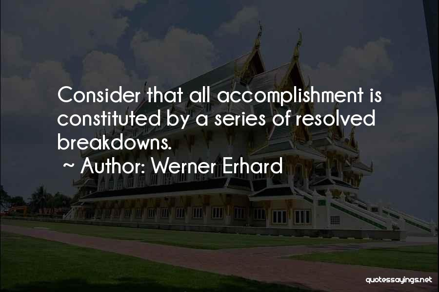Breakdowns Quotes By Werner Erhard
