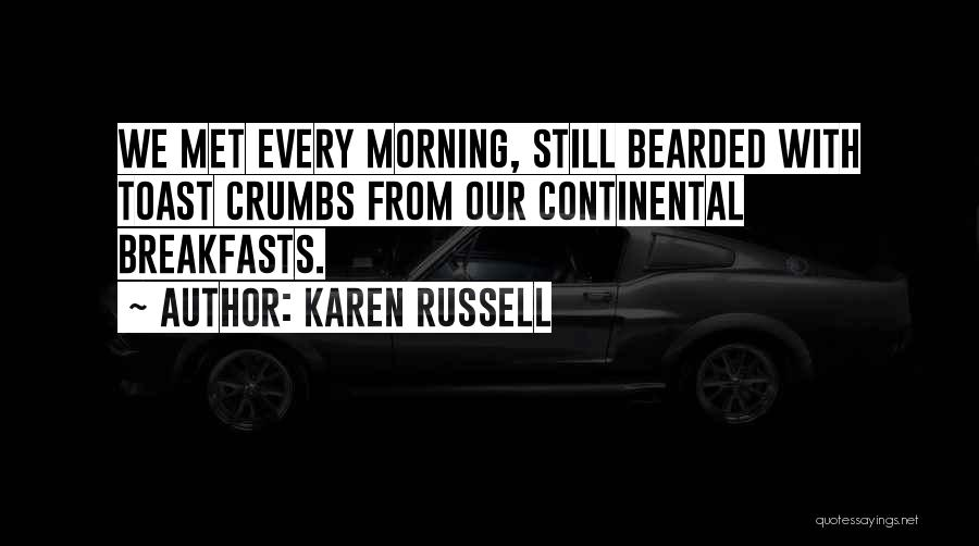 Breakfasts Quotes By Karen Russell