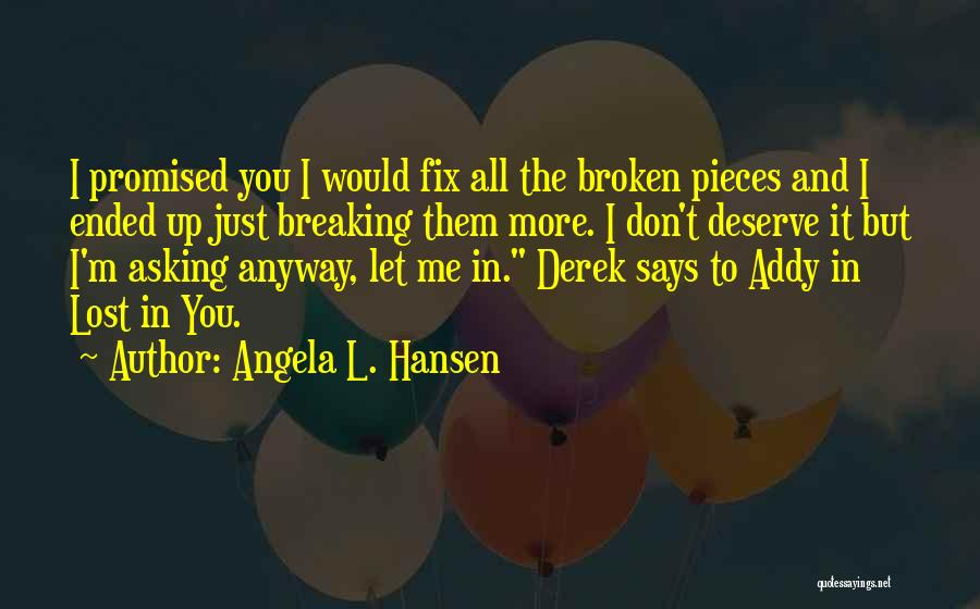 Breaking Into Pieces Quotes By Angela L. Hansen