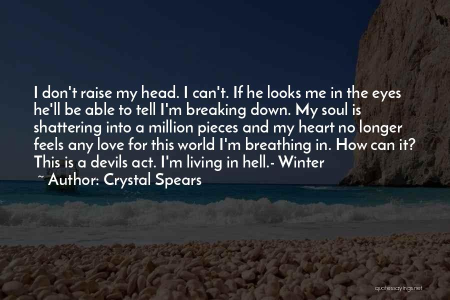 Breaking Into Pieces Quotes By Crystal Spears