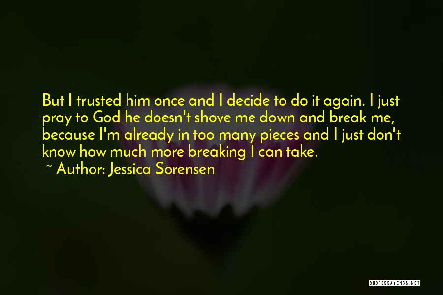 Breaking Into Pieces Quotes By Jessica Sorensen