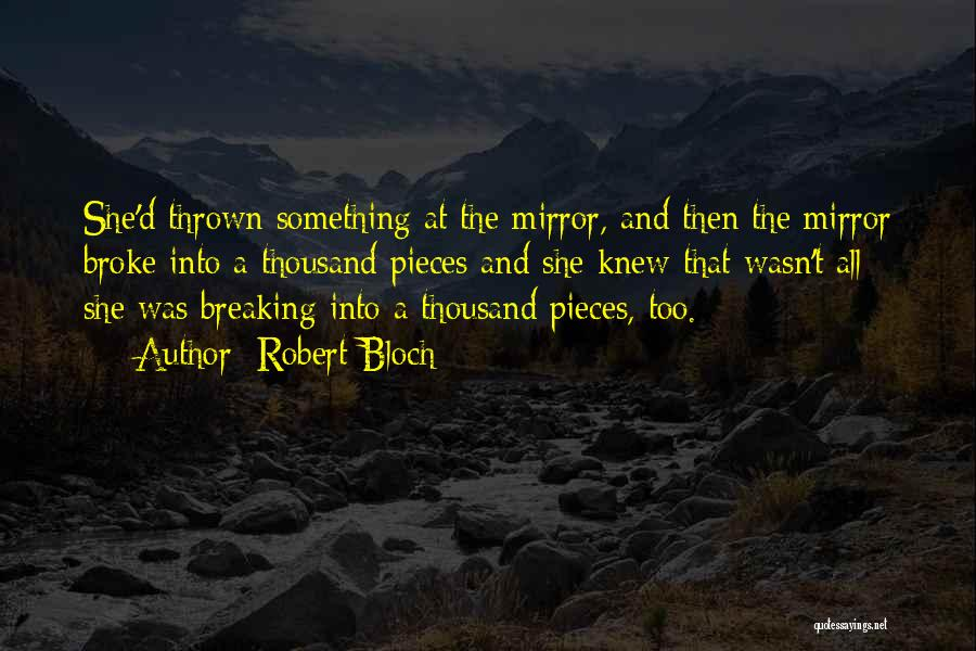 Breaking Into Pieces Quotes By Robert Bloch