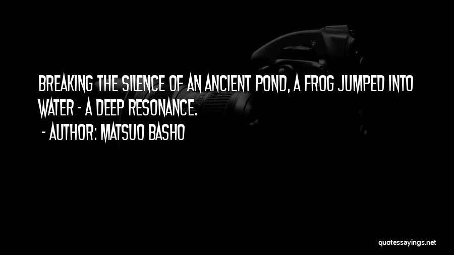 Breaking My Silence Quotes By Matsuo Basho