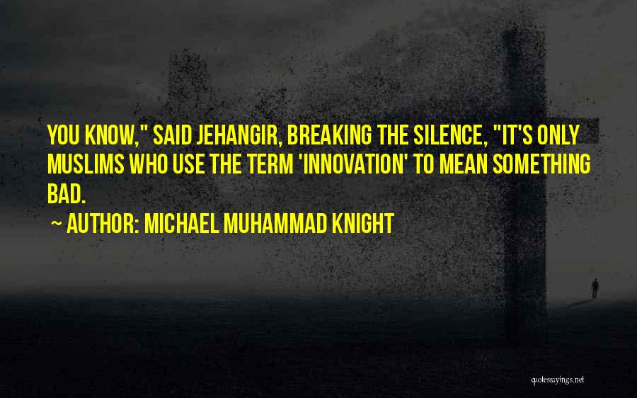Breaking My Silence Quotes By Michael Muhammad Knight
