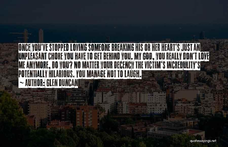 Breaking Up And Still Loving Them Quotes By Glen Duncan