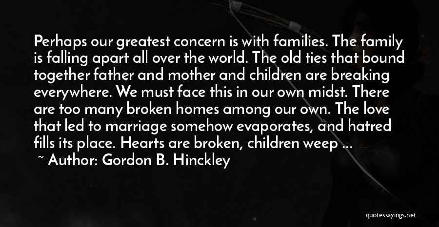 Breaking Up Families Quotes By Gordon B. Hinckley