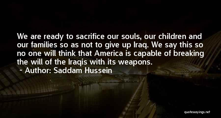 Breaking Up Families Quotes By Saddam Hussein