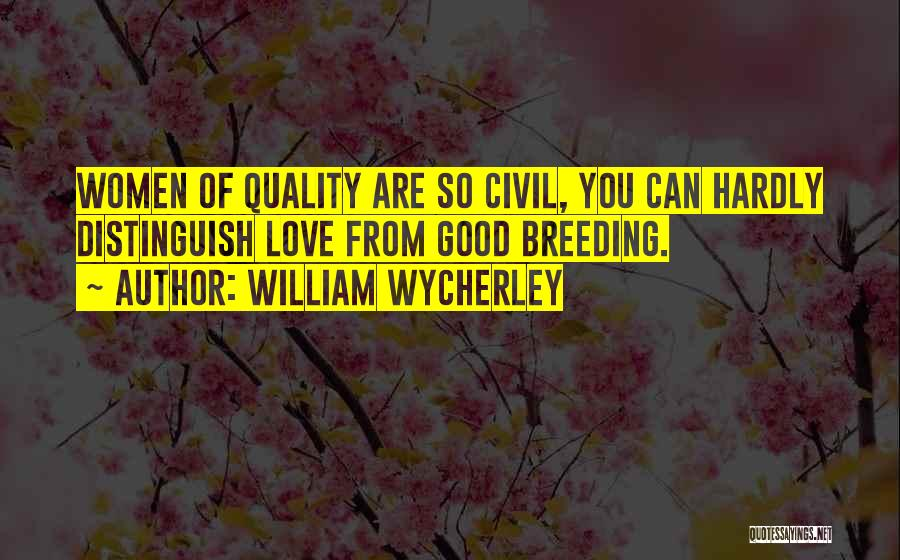 Breeding Quotes By William Wycherley